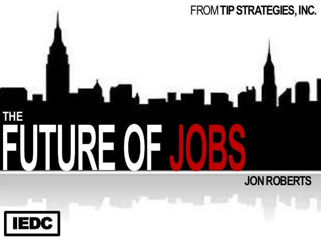 The Future(s) of Jobs: International Economic Development Council (IEDC) Leadership Conference 2013