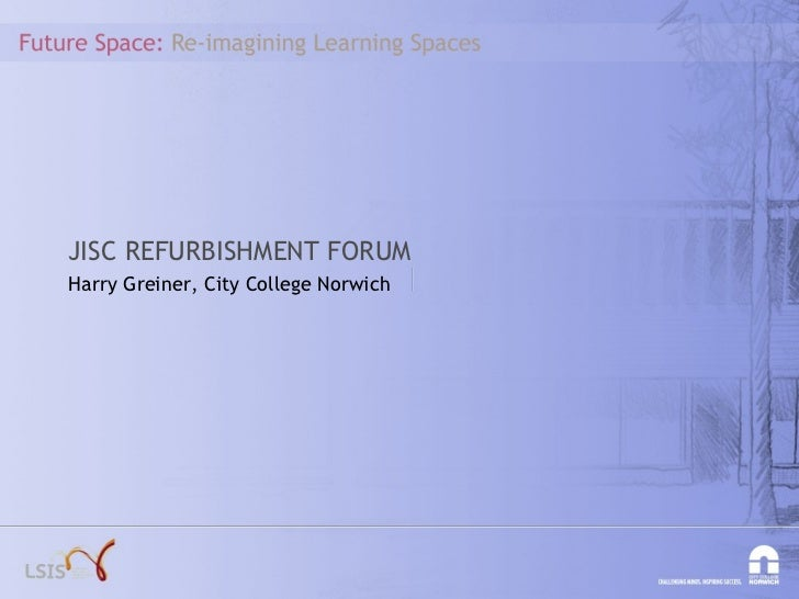 JISC REFURBISHMENT FORUM Harry Greiner, City College Norwich