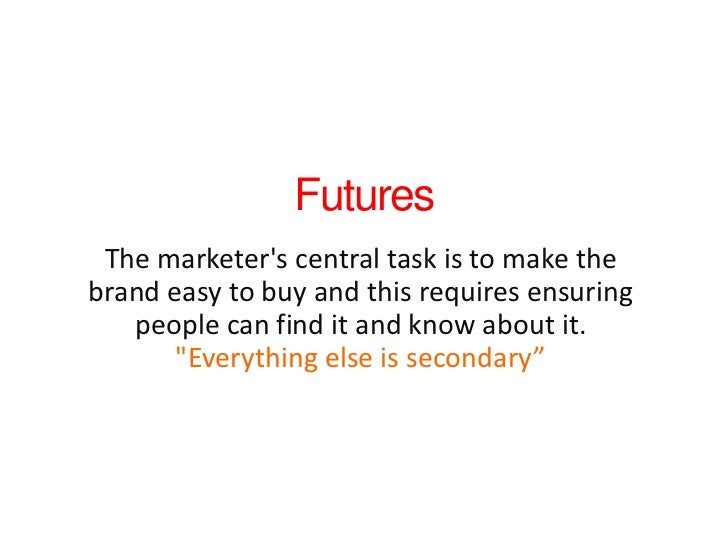Futures<br />The marketer's central task is to make the brand easy to buy and this requires ensuring people can find it an...