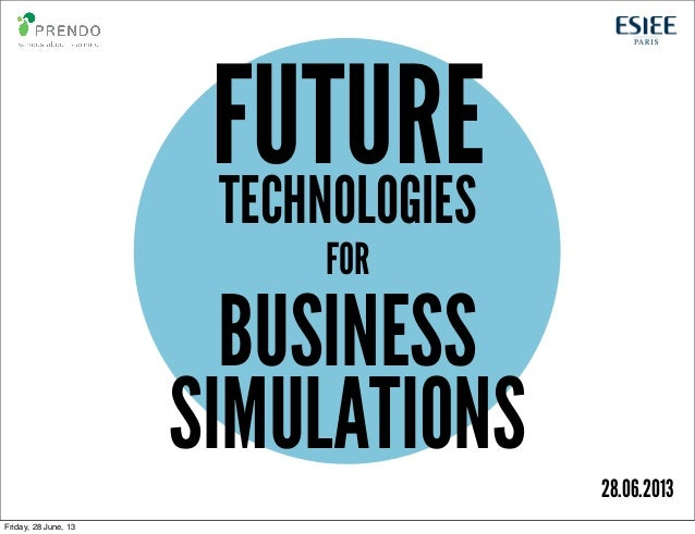 BUSINESS SIMULATIONS FUTURETECHNOLOGIES FOR 28.06.2013 Friday, 28 June, 13