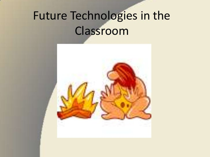 Future Technologies in the Classroom<br />