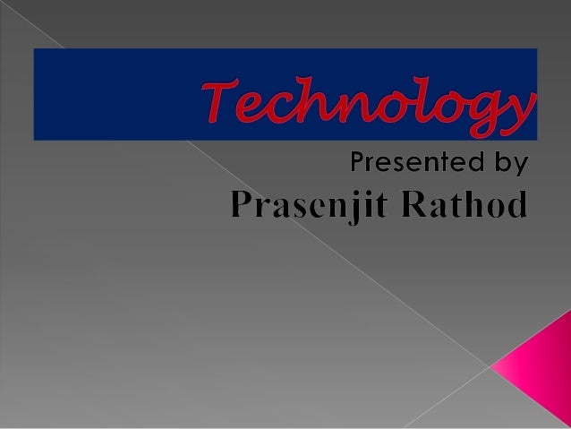  Introduction  What is technology?  First inventors  Past Technology  Present Technology  Future Technology  Advant...