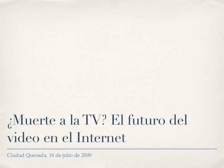 ¿Muerte a la TV? El Futuro del video en Internet
