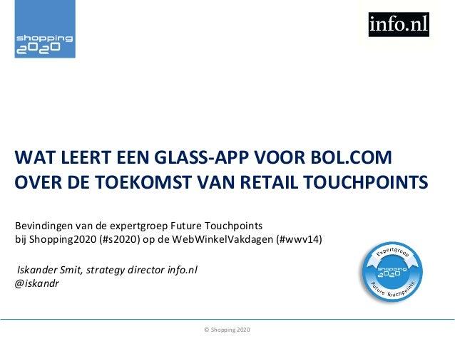 WAT  LEERT  EEN  GLASS-‐APP  VOOR  BOL.COM   OVER  DE  TOEKOMST  VAN  RETAIL  TOUCHPOINTS   Bevin...