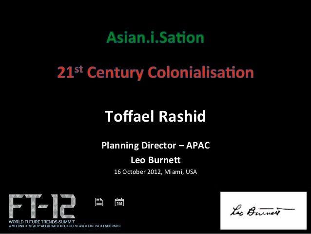 ToffaelRashid               PlanningDirector–APAC      LeoBurne:  16#October#2012,#Miami,#USA#