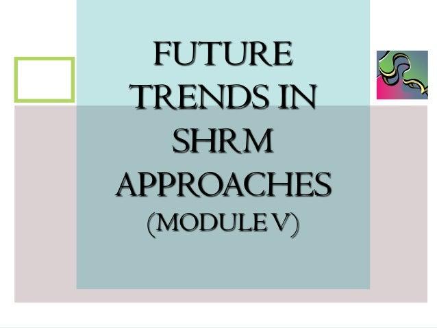 Future trends in shrm module v