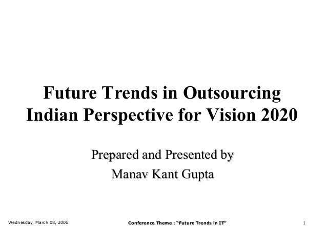 Future Trends in Outsourcing       Indian Perspective for Vision 2020                            Prepared and Presented by...