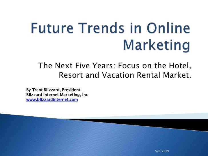 The Next Five Years: Focus on the Hotel,            Resort and Vacation Rental Market. By Trent Blizzard, President Blizza...