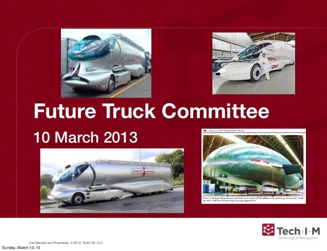 Future Truck Committee                10 March 2013              Confidential and Proprietary, © 2013, Tech-I-M, LLCSunday,...