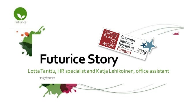 Futurice StoryLotta Tanttu, HR specialist and Katja Lehikoinen, office assistant     11/7/2012