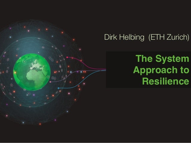 Dirk Helbing - The System Approach in Resiliency