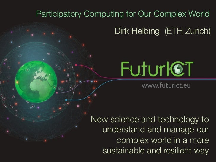 Participatory Computing for Our Complex World                    Dirk Helbing (ETH Zurich)              New science and te...