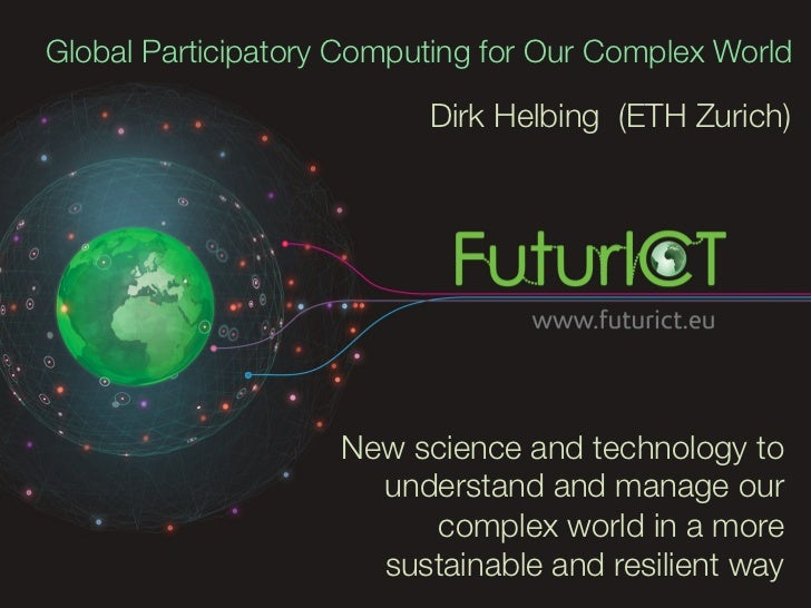 Global Participatory Computing for Our Complex World                          Dirk Helbing (ETH Zurich)                   ...