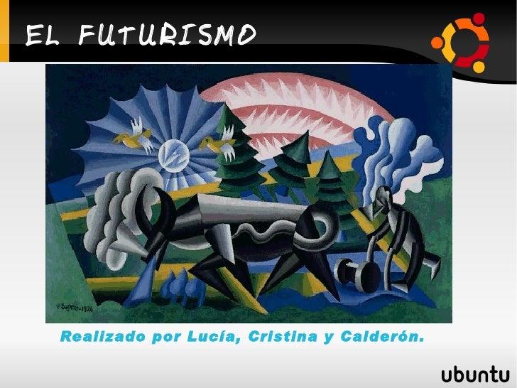 EL FUTURISMO Realizado por Lucía, Cristina y Calderón.