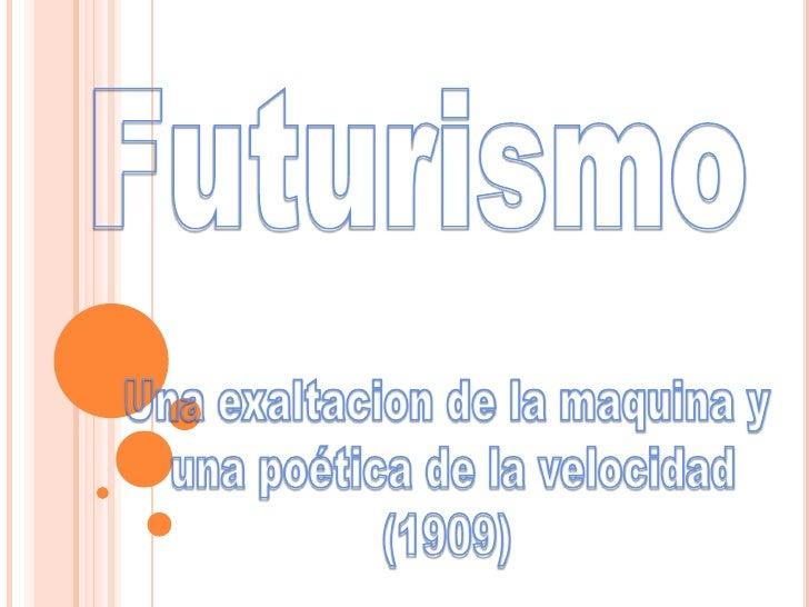 Contexto                   20 de febrero de 1909 Manifiesto Futurista por el poeta italiano Filippo MarinettiLos futurista...