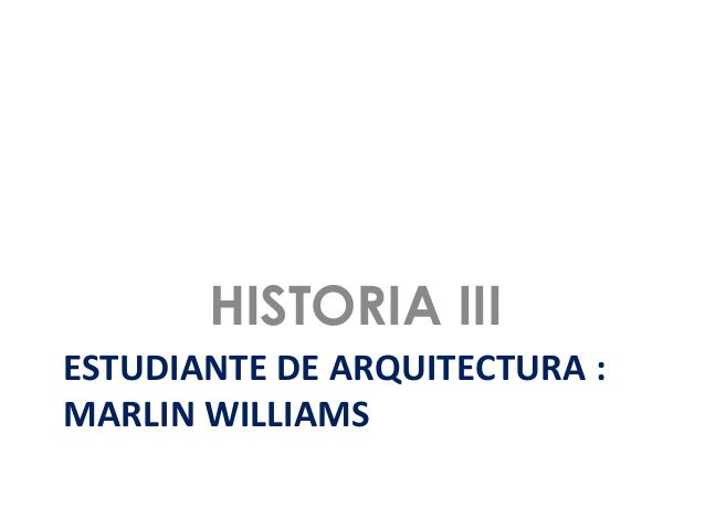 HISTORIA IIIESTUDIANTE DE ARQUITECTURA :MARLIN WILLIAMS