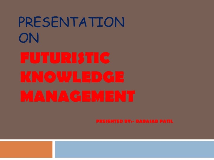 Futuristic knowledge management ppt bec bagalkot mba