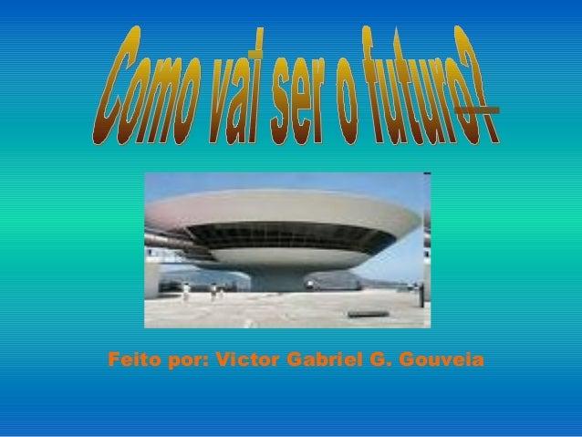 Feito por: Victor Gabriel G. Gouveia