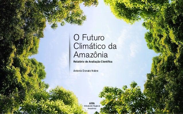 O Futuro Climático da Amazônia Relatório de Avaliação Científica Antonio Donato Nobre ARA Articulación Regional Amazônica
