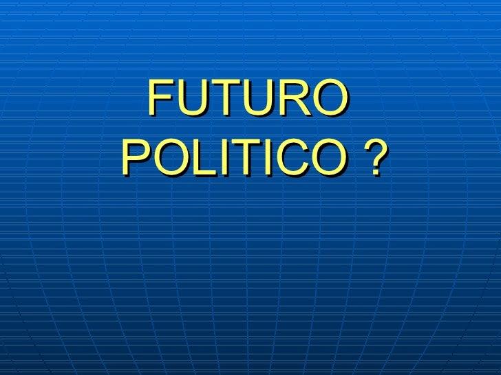 FUTURO  POLITICO ?