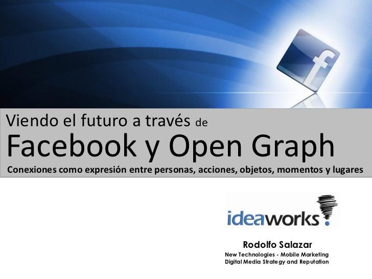 Viendo el futuro a través deFacebook y Open GraphConexiones como expresión entre personas, acciones, objetos, momentos y l...