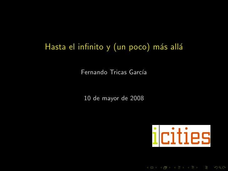 Hasta el infinito y (un poco) m´s all´                               a     a           Fernando Tricas Garc´               ...