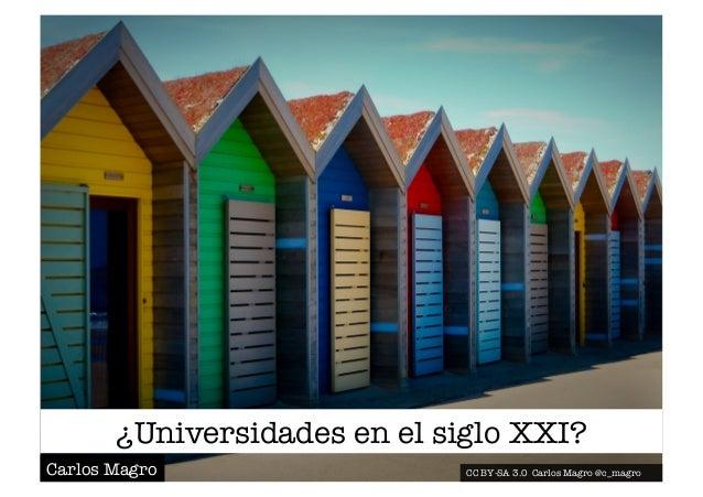 ¿Universidades en el siglo XXI? CC BY-SA 3.0 Carlos Magro @c_magro Carlos Magro