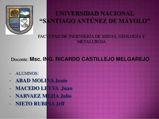 Docente: Msc. ING. RICARDO CASTILLEJO MELGAREJO • ALUMNOS: • ABAD MOLINA Jesús • MACEDO LEYVA Juan • NARVAEZ MEJIA Julio •...
