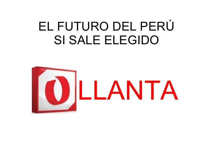 EL FUTURO DEL PERÚ SI SALE ELEGIDO LLANTA