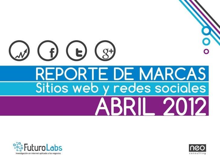 Entregamos el Reporte de Marcas; Sitios Web y Redes Sociales de Futuro Labs Abril 2012,donde están presentes las principal...