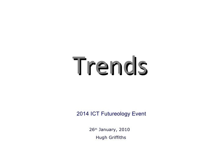 Trends 26 th  January, 2010  Hugh Griffiths 2014 ICT Futureology Event