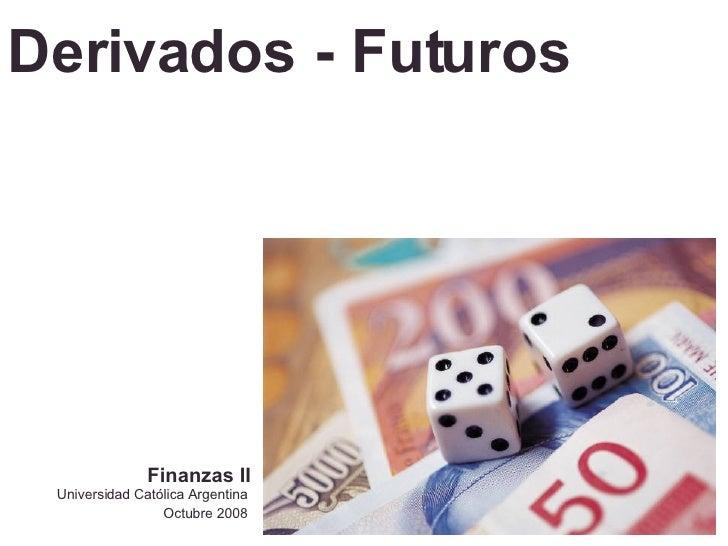 Derivados - Futuros Universidad Católica Argentina Octubre 2008 Finanzas II