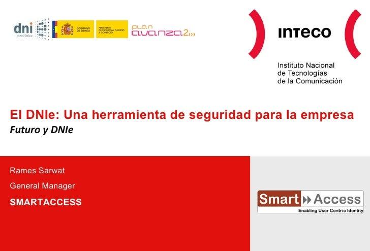 El DNIe: Una herramienta de seguridad para la empresa Futuro y DNIe Rames Sarwat General Manager SMARTACCESS