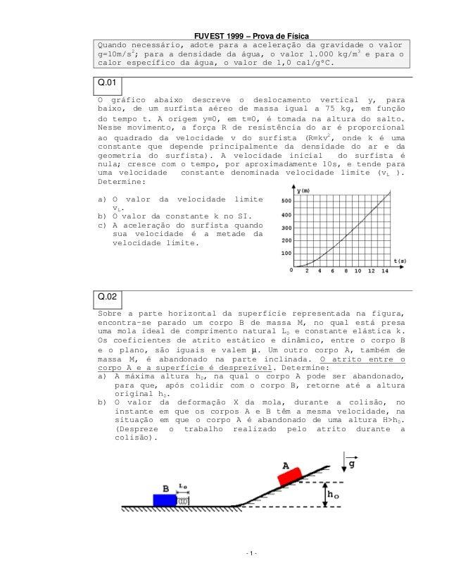 FUVEST 1999 – Prova de Física Quando necessário, adote para a aceleração da gravidade o valor g=10m/s2; para a densidade d...
