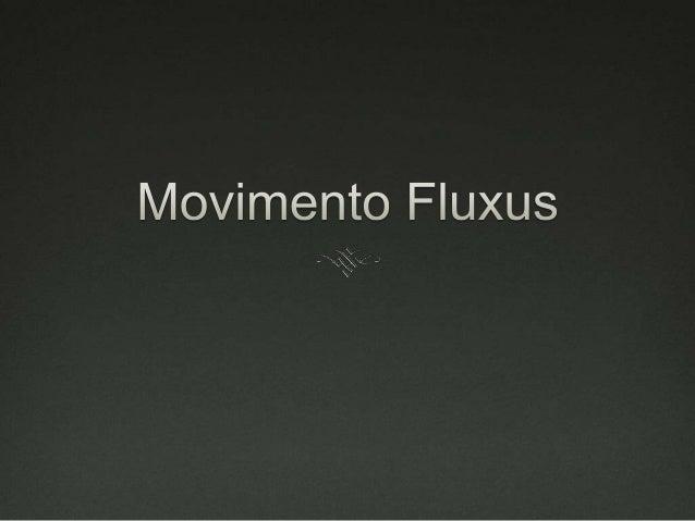 O Movimento  Movimento artístico caracterizado pela mistura de diferentes artes, primordialmente das artes visuais mas ta...