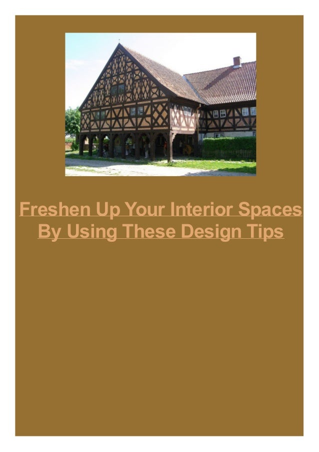 Freshen Up Your Interior Spaces By Using These Design Tips