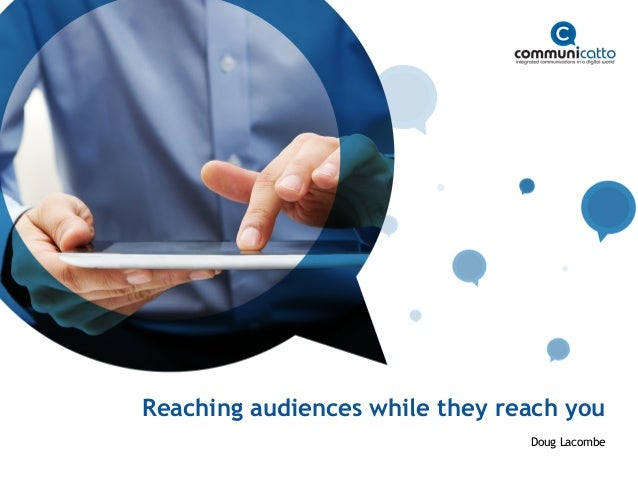 Reaching audiences while they reach you                                Doug Lacombe