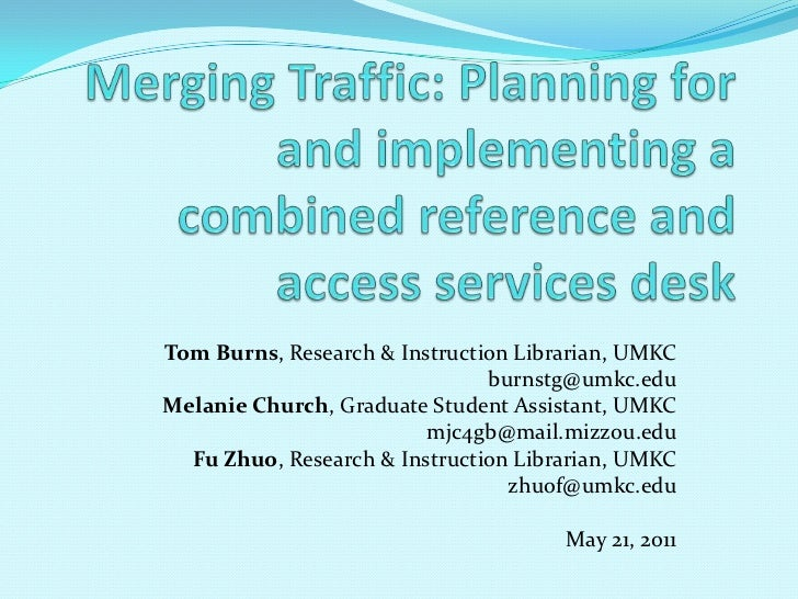 Merging Traffic: Planning for and implementing a combined reference and access services desk<br />Tom Burns, Research & In...