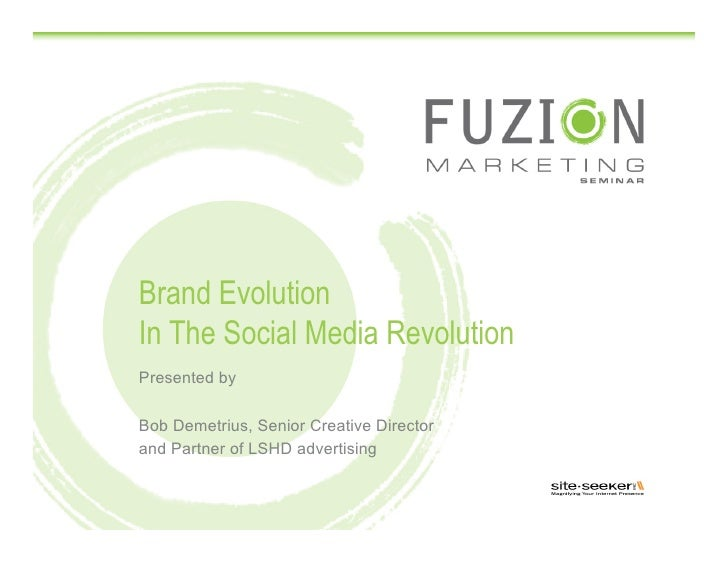 Brand EvolutionIn The Social Media Revolution<br />Presented by<br />Bob Demetrius, Senior Creative Director <br />and Par...