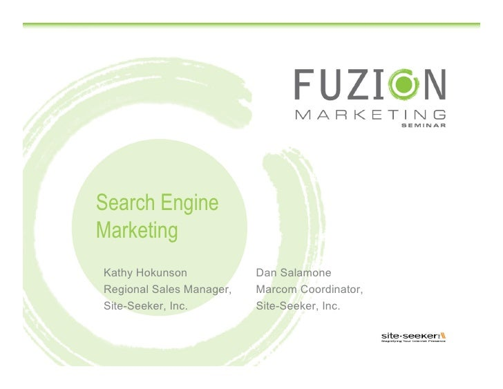 Search Engine Marketing Kathy Hokunson            Dan Salamone Regional Sales Manager,   Marcom Coordinator, Site-Seeker, ...