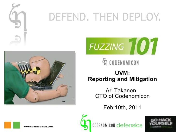 UVM: Reporting and Mitigation Ari Takanen,  CTO of Codenomicon Feb 10th, 2011