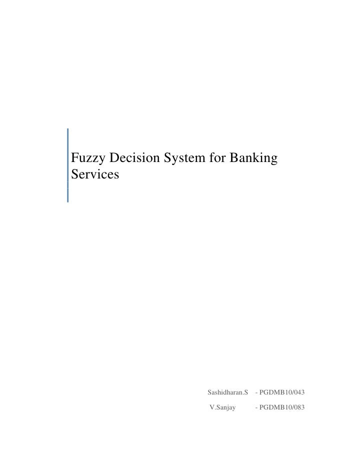 Fuzzy Decision System for Banking ServicesSashidharan.S    - PGDMB10/043 V.Sanjay           - PGDMB10/083<br />Introductio...