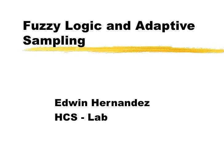 Fuzzy Logic and Adaptive Sampling Edwin Hernandez HCS - Lab