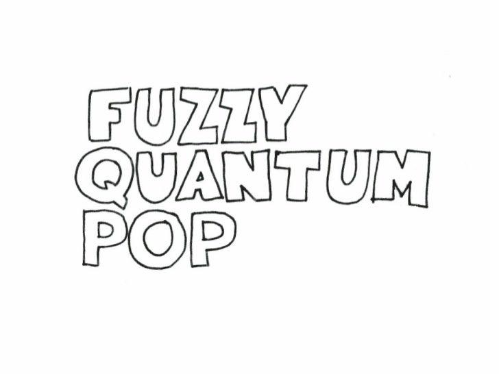 Fuzzy Quantum Pop