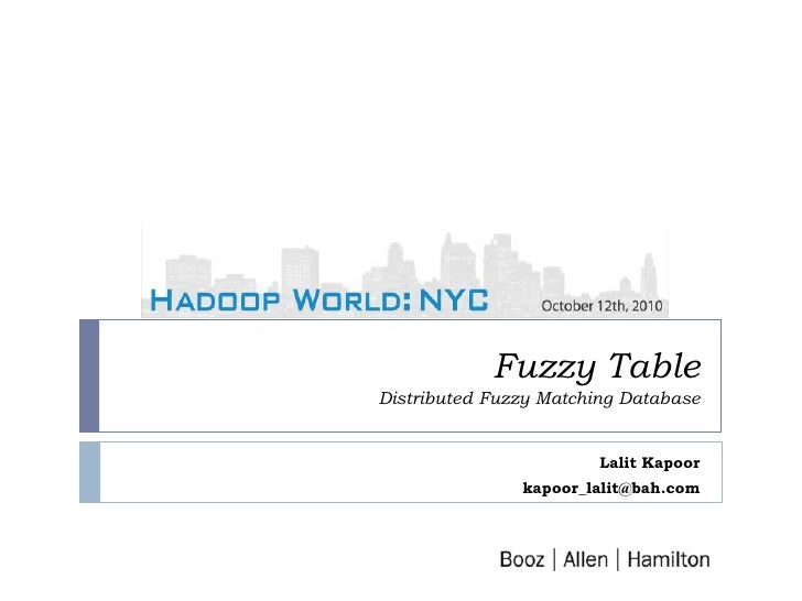 Fuzzy Table Distributed Fuzzy Matching Database Lalit Kapoor kapoor_lalit@bah.com