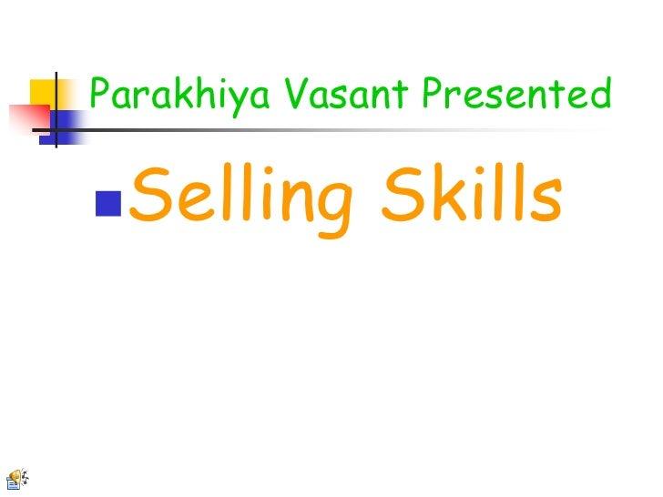 Parakhiya Vasant Presented<br />Selling Skills<br />