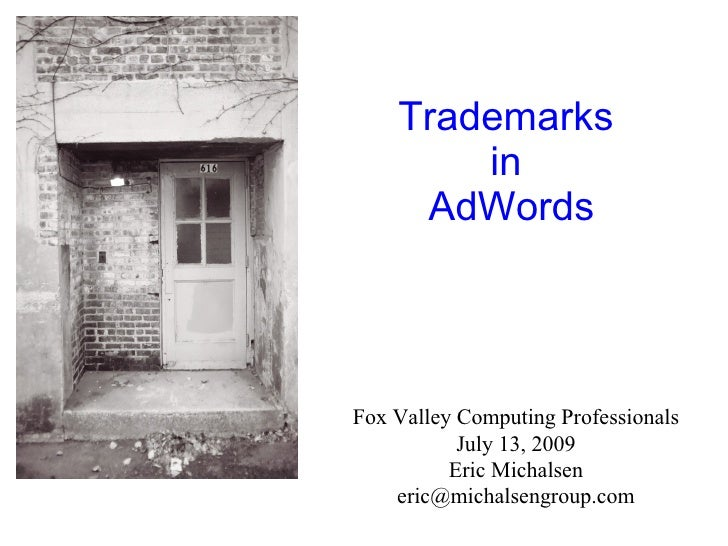 Trademarks         in      AdWords     Fox Valley Computing Professionals            July 13, 2009           Eric Michalse...