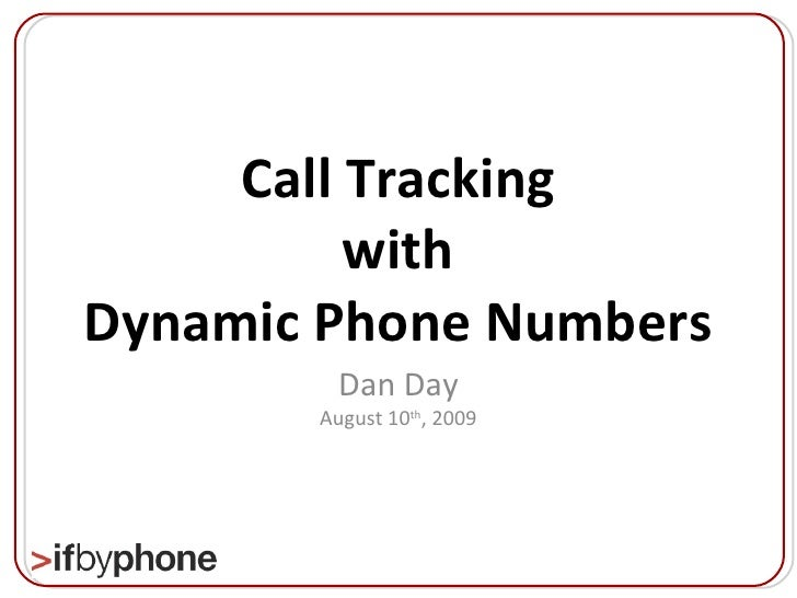 Call Tracking with Dynamic Phone Numbers Dan Day August 10 th , 2009