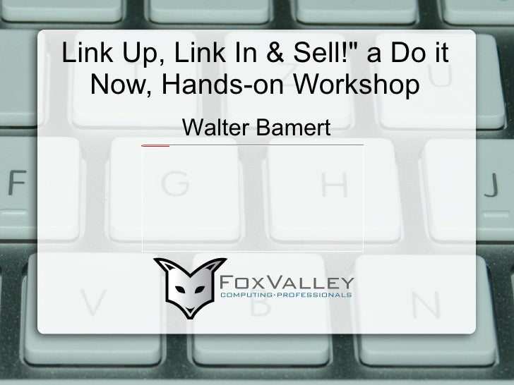 """Link Up, Link In & Sell!"""" a Do it Now, Hands-on Workshop Walter Bamert"""