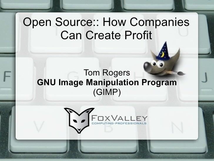 Open Source:: How Companies Can Create Profit Tom Rogers GNU Image Manipulation Program (GIMP)